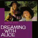 MARK FRY - DREAMING WITH ALICE (VINYL)